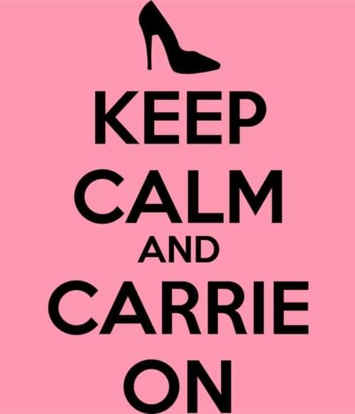 Keep calm and Carrie on Póló - Ha Sex and the City rajongó ezeket a pólókat tuti imádni fogod!