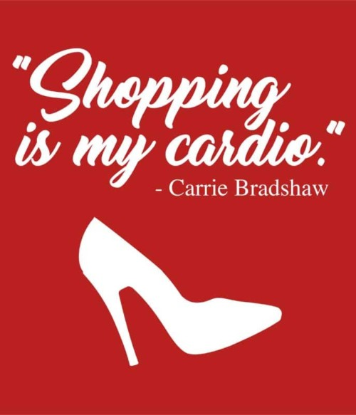 Shopping is my cardio Póló - Ha Sex and the City rajongó ezeket a pólókat tuti imádni fogod!