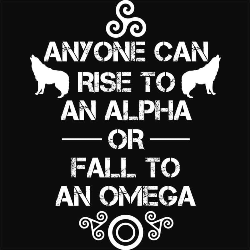 Anyone can rise to an Alpha Póló - Ha Teen Wolf rajongó ezeket a pólókat tuti imádni fogod!