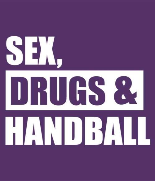 Sex Drugs & Handball Póló - Ha Handball rajongó ezeket a pólókat tuti imádni fogod!