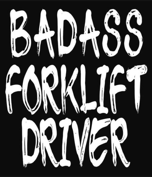 Badass forklift driver Póló - Ha Forklift Driver rajongó ezeket a pólókat tuti imádni fogod!