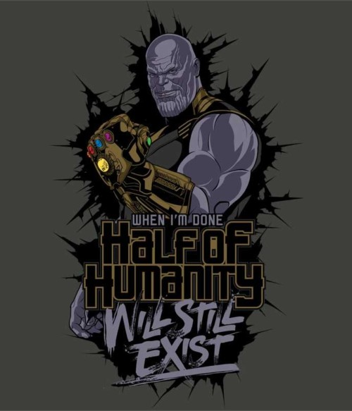 Half of humanity Póló - Ha Thanos rajongó ezeket a pólókat tuti imádni fogod!